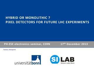Hybrid or Monolithic ?  Pixel detectors for future LHC experiments