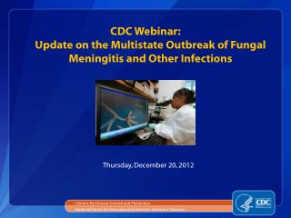 CDC Webinar: Update on the Multistate Outbreak of Fungal Meningitis and Other Infections