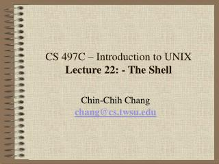 CS 497C – Introduction to UNIX Lecture 22: - The Shell