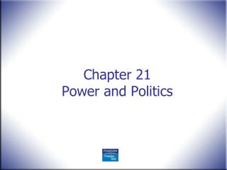 Chapter 21 Power and Politics