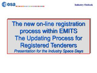 The new on-line registration process within EMITS  The Updating Process for Registered Tenderers Presentation for the In