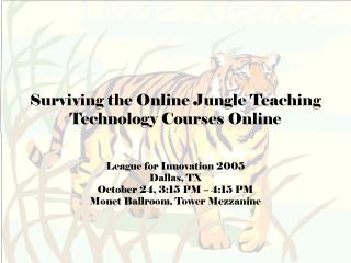 Surviving the Online Jungle Teaching Technology Courses Online