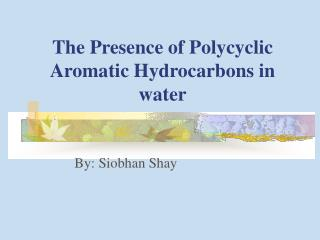 The Presence of Polycyclic Aromatic Hydrocarbons in water