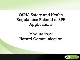OSHA Safety and Health Regulations Related to SPF Applications Module Two:  Hazard Communication