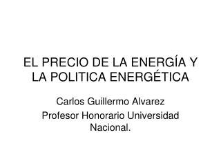 EL PRECIO DE LA ENERGÍA Y LA POLITICA ENERGÉTICA