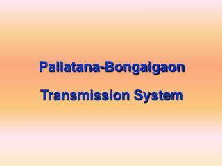Pallatana-Bongaigaon Transmission System