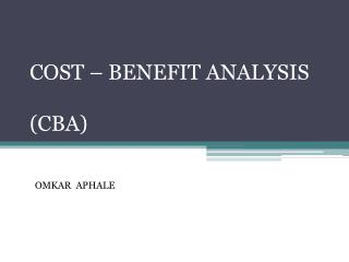 COST – BENEFIT ANALYSIS (CBA)