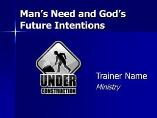 Man�s Need and God�s Future Intentions