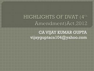 HIGHLIGHTS OF DVAT (4 th  Amendment)Act,2012