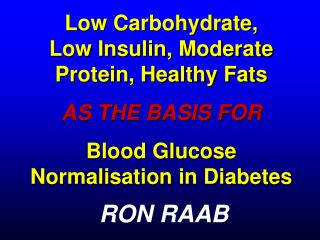 Low Carbohydrate,  Low Insulin, Moderate Protein, Healthy Fats AS THE BASIS FOR