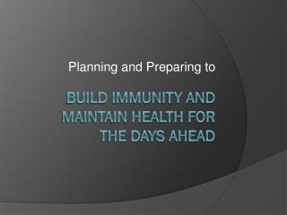 Build immunity and maintain health for the days ahead