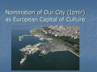 IZMIR CANDIDATURE FOR EUROPEAN CAPITAL OF CULTURE