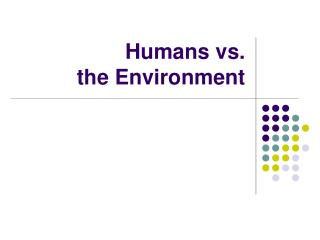 Humans vs.  the Environment
