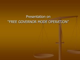 "Presentation on  ""FREE GOVERNOR MODE OPERATION"""
