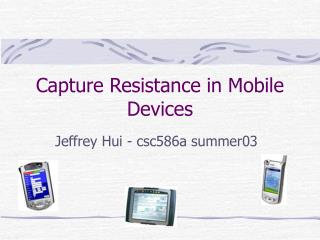 Capture Resistance in Mobile Devices