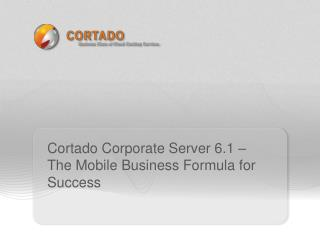 Cortado Corporate Server 6.1 – The Mobile Business Formula for  Success
