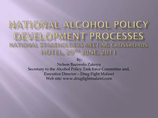 By; Nelson Baziwelo Zakeyu Secretary to the Alcohol Policy Task force Committee and,