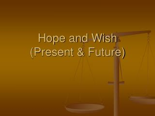 Hope and Wish (Present & Future)