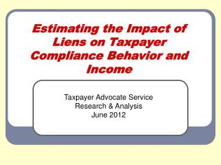 Estimating the Impact of Liens on Taxpayer Compliance Behavior and Income