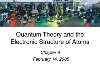 Quantum Theory and the Electronic Structure of Atoms