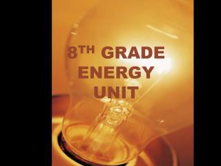 8 TH  GRADE  ENERGY  UNIT
