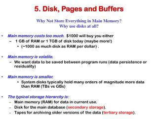 5. Disk, Pages and Buffers Why Not Store Everything in Main Memory? Why use disks at all?