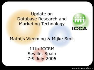 Update on Database Research and Marketing Technology Mathijs Vleeming & Mijke Smit 11th ICCRM