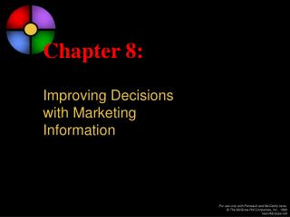 Chapter 8: Improving Decisions  with Marketing  Information