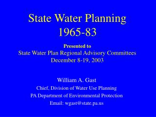 William A. Gast Chief, Division of Water Use Planning  PA Department of Environmental Protection