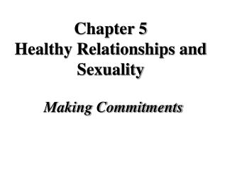 Chapter 5 Healthy Relationships and Sexuality
