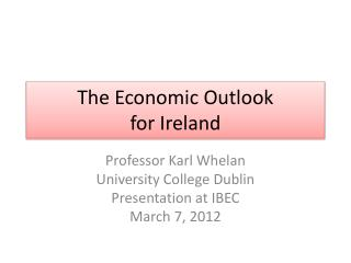 The Economic Outlook  for Ireland