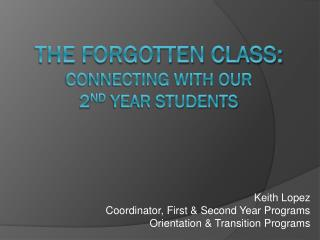 The Forgotten Class: Connecting with our                   2 nd  Year Students