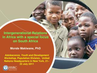 Intergenerational Relations in Africa with a special focus on South Africa Monde Makiwane, PhD
