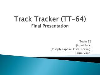 Track Tracker (TT-64) Final Presentation