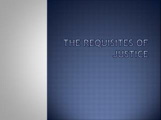 The requisites of Justice