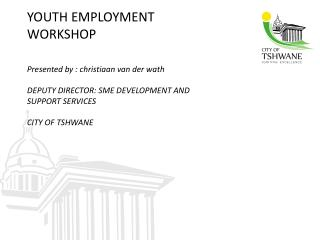 YOUTH EMPLOYMENT WORKSHOP Presented by : christiaan van der wath