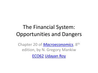 The Financial System: Opportunities and Dangers