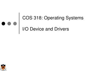 COS 318: Operating Systems I/O Device and Drivers