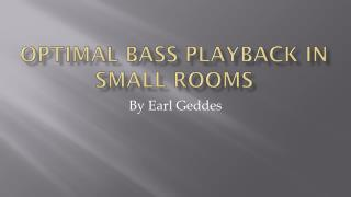 Optimal Bass Playback in Small Rooms
