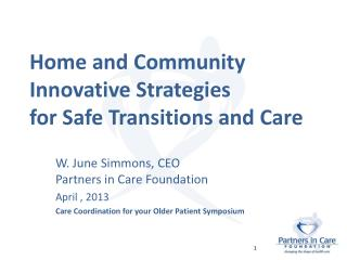 Home and Community Innovative Strategies  for Safe Transitions  and Care