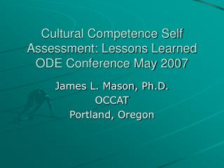 Cultural Competence Self Assessment: Lessons Learned ODE Conference May 2007
