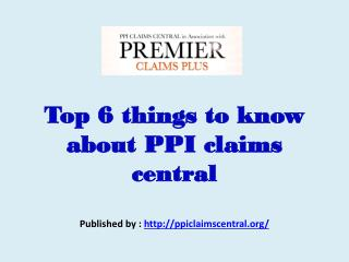 Top 6 things to know about PPI claims  central