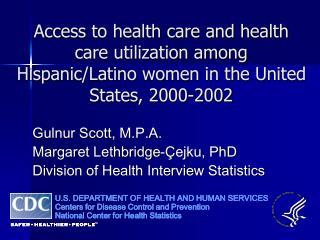 Gulnur Scott, M.P.A. Margaret Lethbridge-Çejku, PhD Division of Health Interview Statistics
