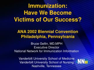 Bruce Gellin, MD,MPH Executive Director National Network for Immunization Information