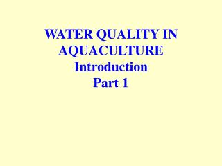 WATER QUALITY IN AQUACULTURE Introduction  Part 1