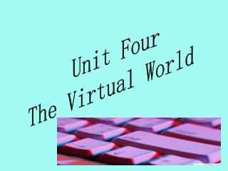 Unit Four The Virtual World