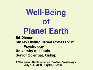 Well-Being of  Planet Earth Ed Diener Smiley Distinguished Professor of          Psychology,