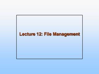 Lecture 12: File Management