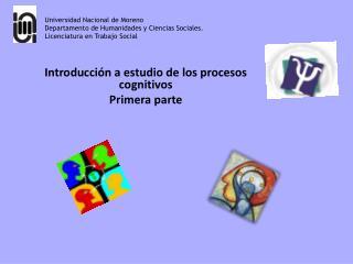 Introducción a estudio de los procesos cognitivos Primera parte