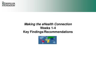 Making the eHealth Connection Weeks 1-4 Key Findings/Recommendations